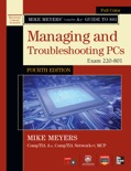 Mike Meyers' CompTIA A+ Guide to 801 Managing and Troubleshooting PCs, Fourth Edition (Exam 220-801) book summary, reviews and downlod