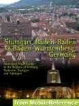 Stuttgart, Baden-Baden & Baden-Wurttemberg, Germany: Illustrated Travel Guide to the Regions of Freiburg, Karlsruhe, Stuttgart and Tübingen book summary, reviews and download