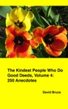 The Kindest People Who Do Good Deeds, Volume 4: 250 Anecdotes book summary, reviews and downlod