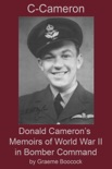 C-Cameron: Donald Cameron's Memoirs of World War II in Bomber Command book summary, reviews and download