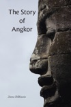 The Story of Angkor book summary, reviews and download