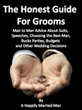 The Honest Guide For Grooms, Man to Man Advice About Suits, Speeches, Best Men, Bucks' Parties, Budgets and Other Wedding Decisions book summary, reviews and download
