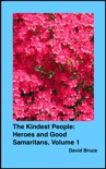 The Kindest People: Heroes and Good Samaritans, Volume 1 book summary, reviews and downlod