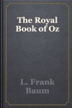 The Royal Book of Oz book summary, reviews and download