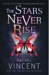 The Stars Never Rise book summary, reviews and downlod