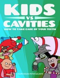 Kids vs Cavities: How to Take Care of Your Teeth book summary, reviews and downlod