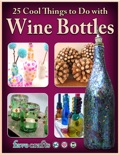 25 Cool Things to Do with Wine Bottles book summary, reviews and download