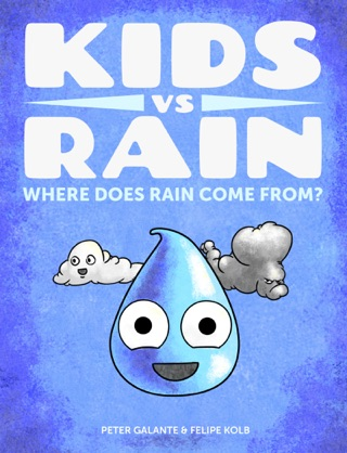 Kids vs Rain: Where Does Rain Come From? by Peter Galante & Felipe Kolb E-Book Download