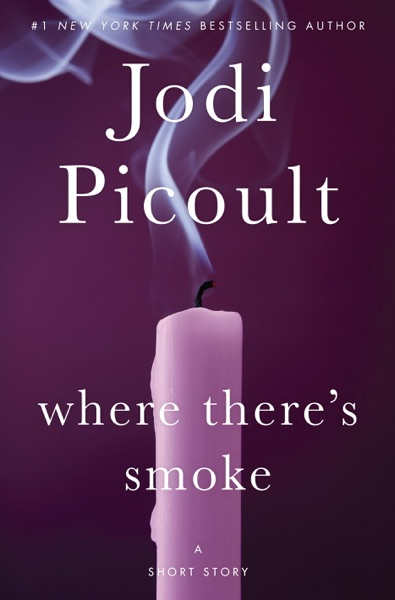 Where There's Smoke: A Short Story by Jodi Picoult Book Summary, Reviews and E-Book Download