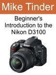 Beginner's Introduction to the Nikon D3100 book summary, reviews and download