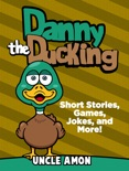 Danny the Duckling: Short Stories, Games, Jokes, and More! book summary, reviews and downlod