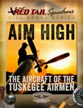 Aim High - The Aircraft of the Tuskegee Airmen book summary, reviews and download