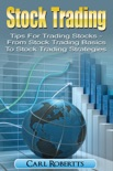 Stock Trading: Tips for Trading Stocks - From Stock Trading for Beginners to Stock Trading Strategies book summary, reviews and download