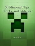 50 Minecraft Tips, Trick and Glitches book summary, reviews and download