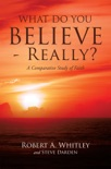 What Do You Believe - Really? book summary, reviews and download