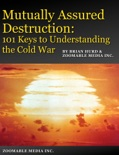Mutually Assured Destruction: 101 Keys to Understanding the Cold War book summary, reviews and download