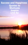 Success and Happiness - Quotes to Motivate Inspire & Live by book summary, reviews and download