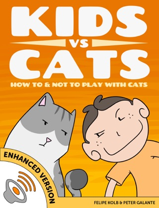 Kids vs Cats: How to & Not to Play with Cats (Enhanced Version) by Peter Galante & Felipe Kolb E-Book Download
