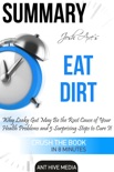 Dr Josh Axe's Eat Dirt: Why Leaky Gut May Be The Root Cause of Your Health Problems and 5 Surprising Steps to Cure It Summary book summary, reviews and downlod