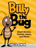 Billy the Bug: Short Stories, Games, Jokes, and More! book summary, reviews and downlod