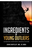Ingredients of Young Outliers: Achieving Your Most Amazing Future book summary, reviews and download