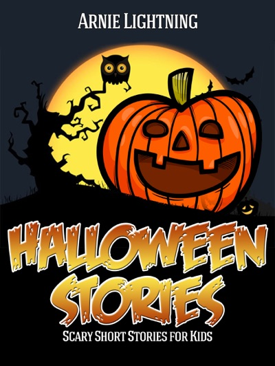 Halloween: Scary Short Stories for Kids by Arnie Lightning Book Summary, Reviews and E-Book Download