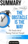 Ryan Holiday's The Obstacle Is the Way: The Timeless Art of Turning Trials into Triumph Summary book summary, reviews and downlod