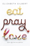 Eat Pray Love 10th-Anniversary Edition book summary, reviews and download