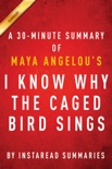 I Know Why the Caged Bird Sings by Maya Angelou - A 30-minute Instaread Summary book summary, reviews and downlod