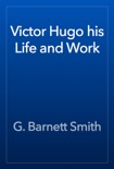 Victor Hugo his Life and Work book summary, reviews and download