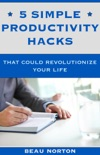 5 Simple Productivity Hacks That Could Revolutionize Your Life book summary, reviews and download