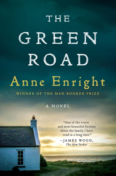 The Green Road: A Novel by Anne Enright Book Summary, Reviews and E-Book Download