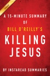 Killing Jesus: A History by Bill O'Reilly and Martin Dugard - A 30-Minute Chapter-by-Chapter Summary book summary, reviews and downlod