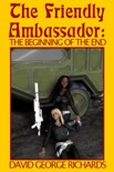 The Friendly Ambassador: The Beginning of the End book summary, reviews and download