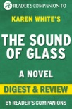 The Sound of Glass: A Novel By Karen White Digest & Review book summary, reviews and downlod