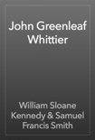 John Greenleaf Whittier book summary, reviews and download