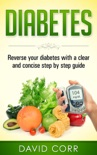 Diabetes: Reverse Your Diabetes With a Clear and Concise Step by Step Guide book summary, reviews and download