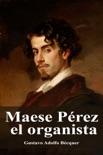 Maese Pérez el organista resumen del libro