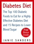 Diabetes Diet: The Top 100 Diabetic Foods to Eat for a Highly Effective Diabetes Diet and 15 Diabetic Recipes to Lower Blood Sugar book summary, reviews and download