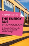 A Joosr Guide to... The Energy Bus by Jon Gordon book summary, reviews and downlod
