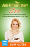 The Anti-Inflammatory Diet: Reduce Pain and Inflammation With an Effective Weight Loss Diet book summary, reviews and download