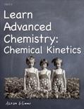 Learn Advanced Chemistry: Chemical Kinetics e-book