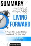 Michael S. Hyatt & Daniel Harkavy's Living Forward: A Proven Plan to Stop Drifting and Get The Life You Want Summary book summary, reviews and downlod