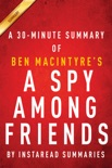 A Spy Among Friends by Ben Macintyre - A 30-minute Instaread Summary book summary, reviews and downlod