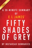 Fifty Shades of Grey - A 30-minute Summary of E L James's Novel book summary, reviews and downlod