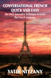 Conversational French Quick and Easy: The Most Innovative Technique to Learn the French Language. book summary, reviews and download
