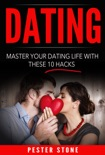 Dating: Master Your Dating Life With These 10 Hacks book summary, reviews and download