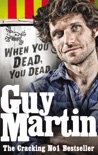 Guy Martin: When You Dead, You Dead book summary, reviews and downlod