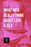 What Men Really Think About Love & Sex book summary, reviews and download