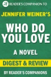 Who Do You Love: A Novel By Jennifer Weiner Digest & Review book summary, reviews and downlod